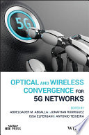 """Optical and Wireless Convergence for 5G Networks"" by Abdelgader M. Abdalla, Jonathan Rodriguez, Issa Elfergani, Antonio Teixeira"