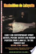 Early Contemporary Spirit Artists Psychic Artists Medium Painters From 5 000 B C To The Present Day History Study Analysis Museum Ed V1 Book PDF