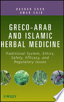"""Greco-Arab and Islamic Herbal Medicine: Traditional System, Ethics, Safety, Efficacy, and Regulatory Issues"" by Bashar Saad, Omar Said"