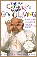 The Bad Catholic s Guide to Good Living