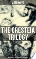 THE ORESTEIA TRILOGY  Agamemnon  The Libation Bearers   The Eumenides Book