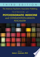 The American Psychiatric Association Publishing Textbook of Psychosomatic Medicine and Consultation Liaison Psychiatry  Third Edition