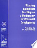 Studying Classroom Teaching as a Medium for Professional Development