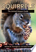"""Squirrels: The Animal Answer Guide"" by Richard W. Thorington, Richard W. Thorington, Jr., Katie E. Ferrell"
