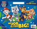 No Job Is Too Big   Paw Patrol
