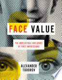 """""""Face Value: The Irresistible Influence of First Impressions"""" by Alexander Todorov"""