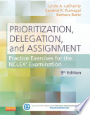 """""""Prioritization, Delegation, and Assignment: Practice Exercises for the NCLEX Examination"""" by Linda A. LaCharity, Candice K. Kumagai, Barbara Bartz"""