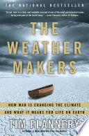 """""""The Weather Makers: How Man Is Changing the Climate and What It Means for Life on Earth"""" by Tim Flannery"""
