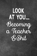 Look At You Becoming A Teacher And Shit
