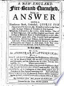 A New England Fire Brand quenched  being an answer unto a slanderous book  entituled  G  F  digged out of his burrows  c  Printed at Boston in     1676 by R  Williams     of a dispute upon XIV  of his proposals     betwixt him  the said R  Williams  on the one part  and J  Stubs  W  Edmundson and J  B  on the other     in 1672     In two parts  As also  an answer to R  W  s appendix  etc  Also the letters of W  Coddington      and R  Scot     concerning R  W  And lastly  some testimonies of antient and modern authors concerning the Light     By G  F  and J  B  Few MS  notes Book