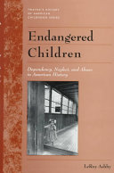 Endangered Children: Dependency, Neglect, and Abuse in ...