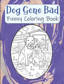 Dog Gone Bad Funny Coloring Book