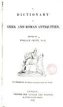 A Dictionary of Greek and Roman antiquities