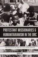 Protestant Missionaries and Humanitarianism in the   the Politics of Aid in Cold War Africa