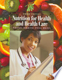 """Nutrition for Health and Health Care"" by Ellie Whitney, Linda DeBruyne, Kathryn Pinna, Sharon Rady Rolfes"