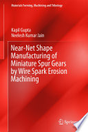 Near Net Shape Manufacturing of Miniature Spur Gears by Wire Spark Erosion Machining