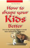 How to shape your kids better Pdf/ePub eBook