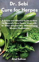 Dr  Sebi Cure for Herpes  A Simple and Effective Guide on How to Naturally Cure Herpes Virus with Dr  Sebi s Alkaline Diet Without Using Western