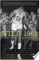 """""""Wilt, 1962: The Night of 100 Points and the Dawn of a New Era"""" by Gary M. Pomerantz"""