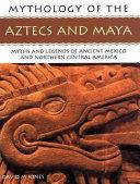 Mythology Of The Aztecs And Maya Book PDF