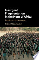 Insurgent fragmentation in the Horn of Africa : rebellion and its discontents / Michael Woldemariam.