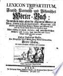 Lexicon tripartitum oder: Teutsch-Lateinisch- und Böhmisches Wörter-Buch (etc.) 3. Aufl. von neuem übers. verb. u. verm