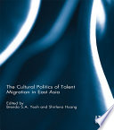 The Cultural Politics Of Talent Migration In East Asia Book PDF