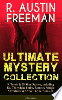 Download R. AUSTIN FREEMAN - Ultimate Mystery Collection: 9 Novels & 39 Short Stories, including Dr. Thorndyke Series, Romney Pringle Adventures & Other Thriller Classics (Illustrated) Epub