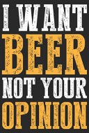 I Want Beer Not Your Opinion Book PDF