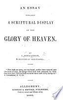 An Essay Towards A Scriptural Display Of The Glory Of Heaven