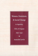 Women, Feminism, and Social Change in Argentina, Chile, and Uruguay, 1890-1940