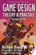 """""""Game Design: Theory and Practice, Second Edition"""" by Richard Rouse III"""