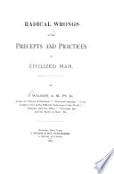Radical Wrongs in the Precepts and Practices of Civilized Man