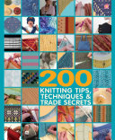 200 Knitting Tips, Techniques & Trade Secrets