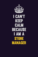 I Can t Keep Calm Because I Am a Store Manager