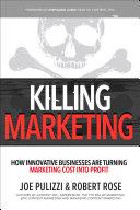 Killing Marketing: How Innovative Businesses Are Turning Marketing Cost Into Profit Pdf/ePub eBook