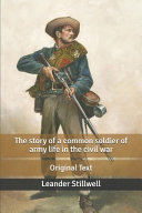 The Story Of A Common Soldier Of Army Life In The Civil War