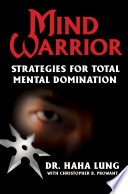 """Mind Warrior:: Strategies for Total Mind Domination"" by Dr. Haha Lung, Christopher B. Prowant"