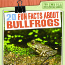 20 Fun Facts about Bullfrogs