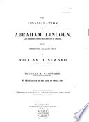 The Assassination Of Abraham Lincoln And The Attempted Assassination Of William H Seward Secretary Of State And Frederick W Seward Assistant Secretary On The Evening Of The 14th Of April 1865