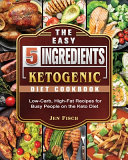 The Easy 5 Ingredient Ketogenic Diet Cookbook  Low Carb  High Fat Recipes for Busy People on the Keto Diet