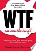Wtf Are Men Thinking