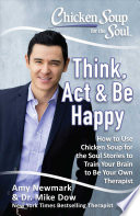 Chicken Soup for the Soul: Think, Act & Be Happy