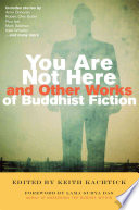 You Are Not Here and Other Works of Buddhist Fiction Book