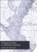 Geological Studies  Or  Elements of Geology