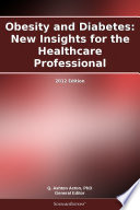 Obesity and Diabetes  New Insights for the Healthcare Professional  2012 Edition