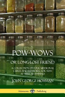Pow Wows  Or Long Lost Friend  A Collection of Folk Medicinal Cures and Remedies  for Man as Well as Animals