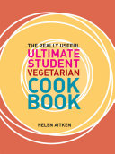 The Really Useful Ultimate Student Vegetarian Cookbook