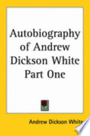 Autobiography of Andrew Dickson White Part One