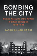 Bombing the city: civilian accounts of the Air War in Britain and Japan, 1939-1945